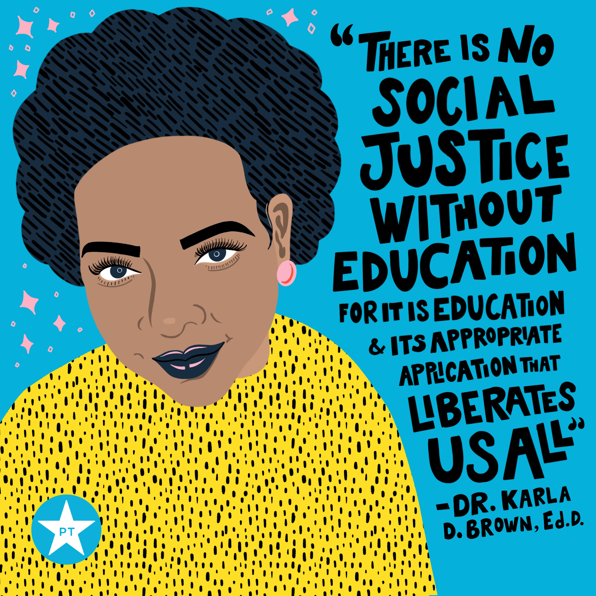 "[digital illustration of Dr. Karla Brown with a quote on the side that reads ""There is no social justice without education, for it is education and it's appropriate application that liberates us all.""]"