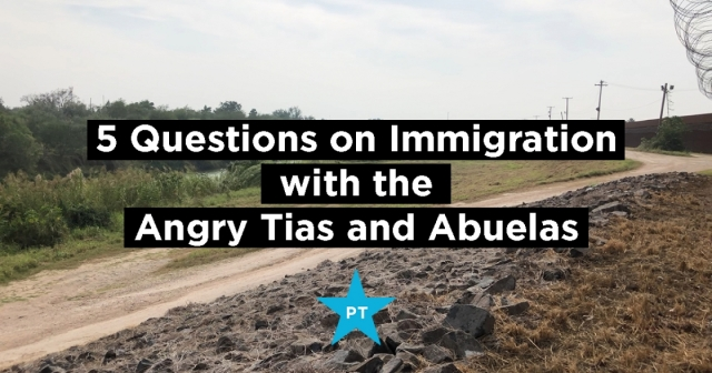 Immigration with Angry Tias and Abuelas of the RGV